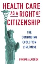 Health Care as a Right of Citizenship ebook by Gunnar Almgren