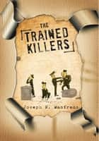 The Trained Killers ebook by Joseph N. Manfredo