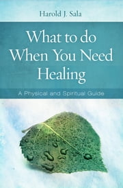 What to Do When You Need Healing ebook by Harold J. Sala