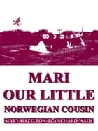 Mari, Our Little Norwegian Cousin eBook by Mary Hazelton Blanchard Wade