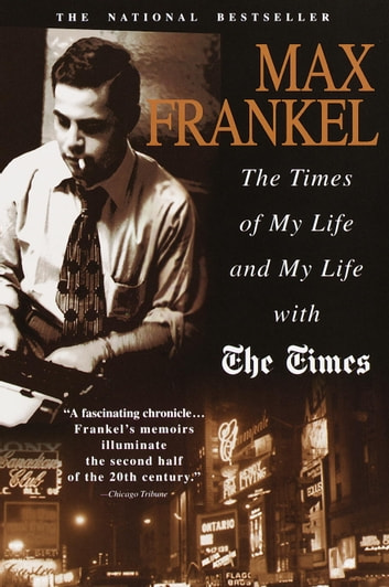 The Times of My Life and My Life with The Times ebook by Max Frankel
