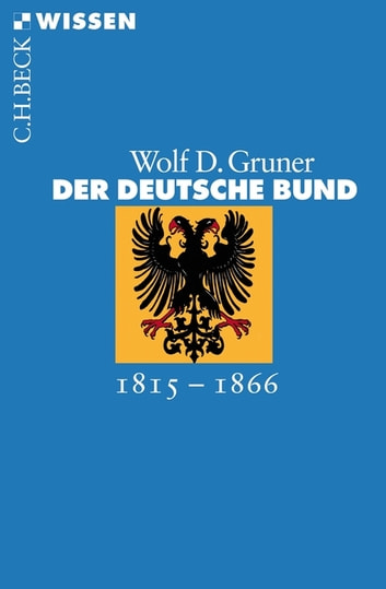 Der Deutsche Bund - 1815-1866 ebook by Wolf D. Gruner