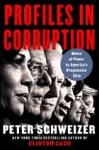 Profiles in Corruption - Abuse of Power by America's Progressive Elite ebook by Peter Schweizer
