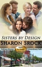 Sisters by Design, books 1-3 - SISTERS BY DESIGN ebook by Sharon Srock