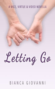 Letting Go (A Vice, Virtue & Video Novella) ebook by Bianca Giovanni