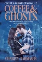 Coffee and Ghosts: Seasons 1 - 3 Boxed Set ebook by Charity Tahmaseb