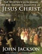 The Worthy Churchman, or the Faithful Minister of Jesus Christ ebook by C. Matthew McMahon, John Jackson
