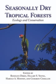 Seasonally Dry Tropical Forests - Ecology and Conservation ebook by Rodolfo Dirzo,Hillary S. Young,Harold A. Mooney,Gerardo Ceballos