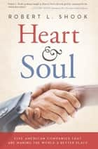 Heart & Soul - Five American Companies That Are Making the World A Better Place ebook by Robert L. Shook