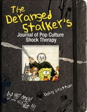The Deranged Stalker's Journal to Pop Culture Shock Therapy ebook by Doug Bratton