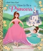 How to Be a Princess ebook by Sue Fliess, Natalie Smillie