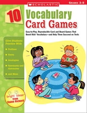 10 Vocabulary Card Games: Easy-to-Play, Reproducible Card and Board Games That Boost Kids' Vocabulary-and Help Them Succeed on Tests ebook by Richard, Elaine