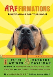 Arffirmations - Meditations for Your Dog ebook by Ellis Weiner,Barbara Davilman,Susan Burnstine