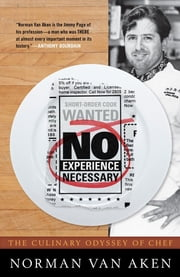 No Experience Necessary - The Culinary Odyssey of Chef Norman Van Aken ebook by Norman Van Aken