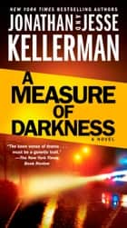 A Measure of Darkness - A Novel eBook by Jonathan Kellerman, Jesse Kellerman