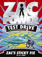 Zac Power Test Drive: Zac's Sticky Fix ebook by H. I. Larry