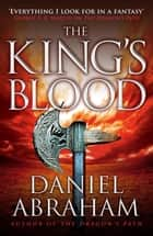 The King's Blood - Book 2 of the Dagger and the Coin ebook by Daniel Abraham