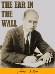 The Ear In The Wall ebook by Arthur B. Reeve