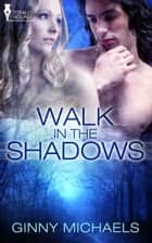 Walk in the Shadows ebook by Ginny Michaels