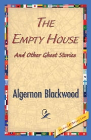 The Empty House And Other Ghost Stories ebook by Blackwood, Algernon