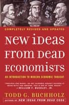 New Ideas from Dead Economists - An Introduction to Modern Economic Thought ebook by Todd G. Buchholz, Martin Feldstein
