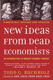 New Ideas from Dead Economists - An Introduction to Modern Economic Thought ebook by Martin Feldstein,Todd G. Buchholz