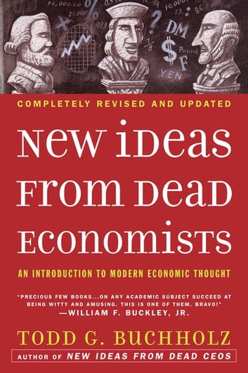 New Ideas from Dead Economists - An Introduction to Modern Economic Thought ebook by Todd G. Buchholz