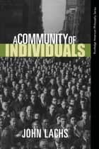 A Community of Individuals ebook by John Lachs