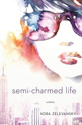 Semi-Charmed Life - A Novel ebook by Nora Zelevansky