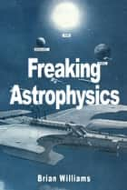 Freaking Astrophysics ebook by Brian Williams