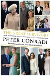 The Great Survivors - How Monarchy Made it into the Twenty-First Century ebook by Peter Conradi