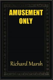 Amusement Only ebook by Richard Marsh