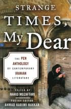 Strange Times, My Dear - The PEN Anthology of Contemporary Iranian Literature ebook by Nahid Mozaffari, Ahmad Karimi Hakkak