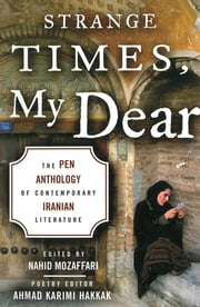 Strange Times, My Dear - The PEN Anthology of Contemporary Iranian Literature 電子書籍 by Nahid Mozaffari, Ahmad Karimi Hakkak