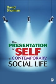The Presentation of Self in Contemporary Social Life ebook by David H. P. Shulman