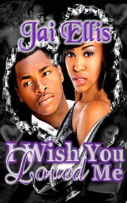I Wish You Loved Me ebook by Jai Ellis