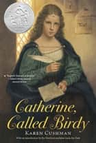 Catherine, Called Birdy ebook by Karen Cushman