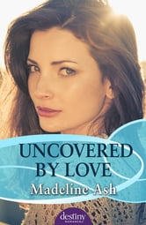 Uncovered By Love ebook by Madeline Ash