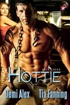 Hottie ebook by Tia Fanning, Demi Alex