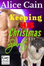 Keeping His Christmas Spirit ebook by Alice Cain
