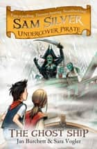 The Ghost Ship - Sam Silver: Undercover Pirate 2 ebook by Jan Burchett, Sara Vogler, Leo Hartas