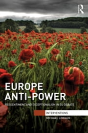 Europe Anti-Power - Ressentiment and Exceptionalism in EU Debate ebook by Michael Loriaux