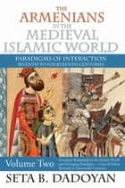 The Armenians in the Medieval Islamic World ebook by Seta B. Dadoyan