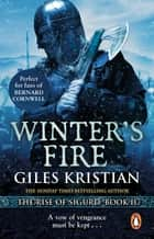 Winter's Fire - (The Rise of Sigurd 2): An atmospheric and adrenalin-fuelled Viking saga from bestselling author Giles Kristian ebook by