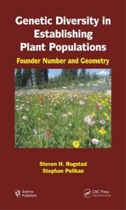 Genetic Diversity in Establishing Plant Populations: Founder Number and Geometry ebook by Rogstad, Steven H.