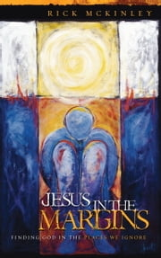 Jesus in the Margins - Finding God in the Places We Ignore ebook by Rick Mckinley