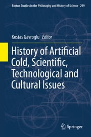 History of Artificial Cold, Scientific, Technological and Cultural Issues ebook by Kostas Gavroglu