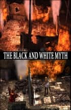 "The Black and White Myth - ""Come Together and Break Free"" ebook by John Eppolito"