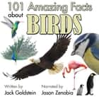 101 Amazing Facts about Birds audiobook by Jack Goldstein