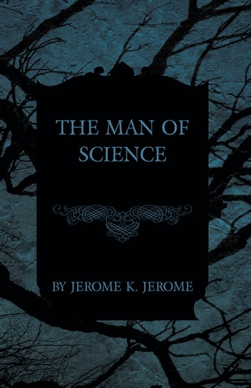 The Man of Science ebook by Jerome K. Jerome